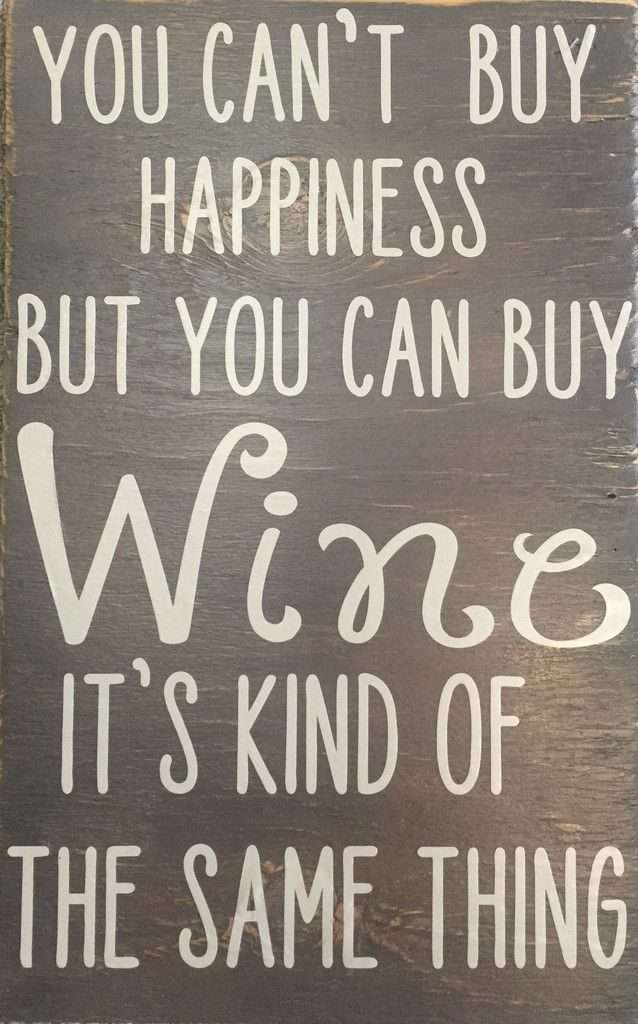 You cant buy happiness but you can buy wine
