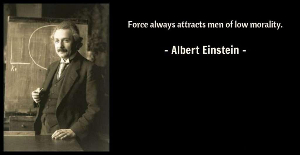 Force always attracts men of low morality Albert Einstein quotes
