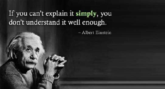 If you cant explain it simplyyou dont understand it well enough