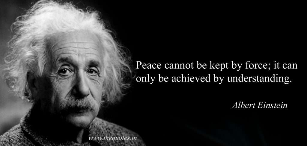 Peace cannot be kept by force it can oly be achieved by understanding Albert Einstein quotes