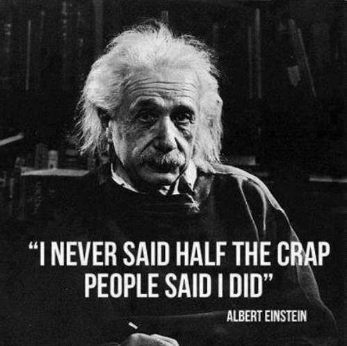 i never said half the crap people said i do Albert Einstein quotes